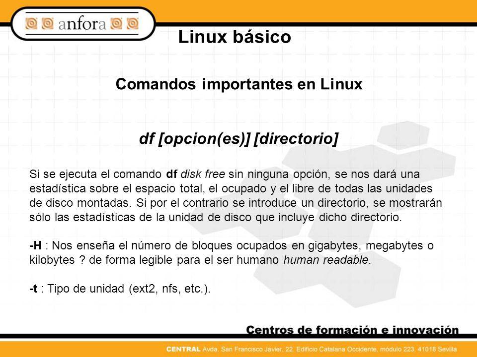 Comandos importantes en Linux df [opcion(es)] [directorio]